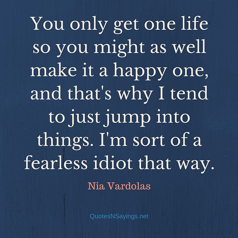 Nia Vardolas Quote You Only Get One Life So You