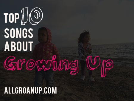 Top 10 Songs About Growing Up