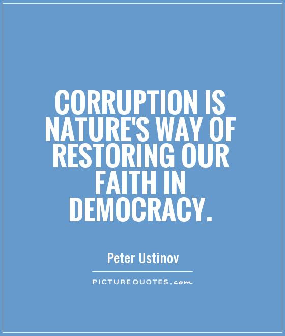 Corruption Is Natures Way Of Restoring Our Faith In Democracy