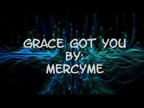 Grace Got You Lyrics - MercyMe  Feat. John Rueben