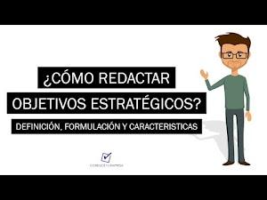 ¿Cómo redactar objetivos estratégicos? | Formulación, Característica y Clasificación