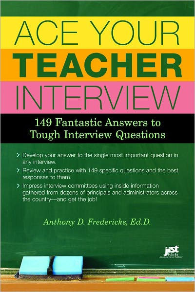 Ace Your Teacher Interview: 149 Fantastic Answers to Tough ...
