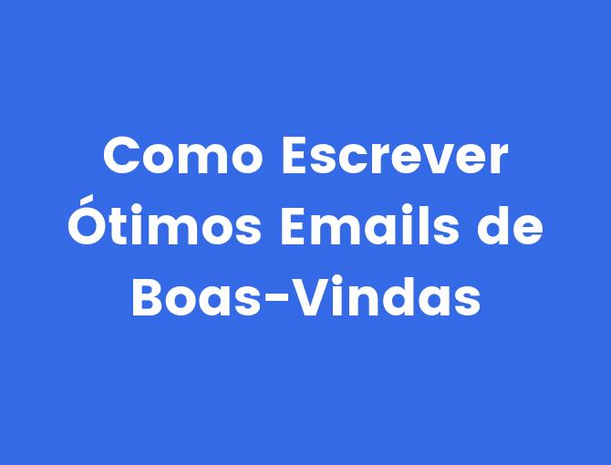 7 Exemplos De Email De Boas Vindas Como Escrever O Email Perfeito