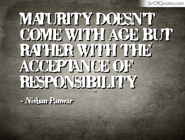 Quotes About Responsibility And Maturity 26 Quotes