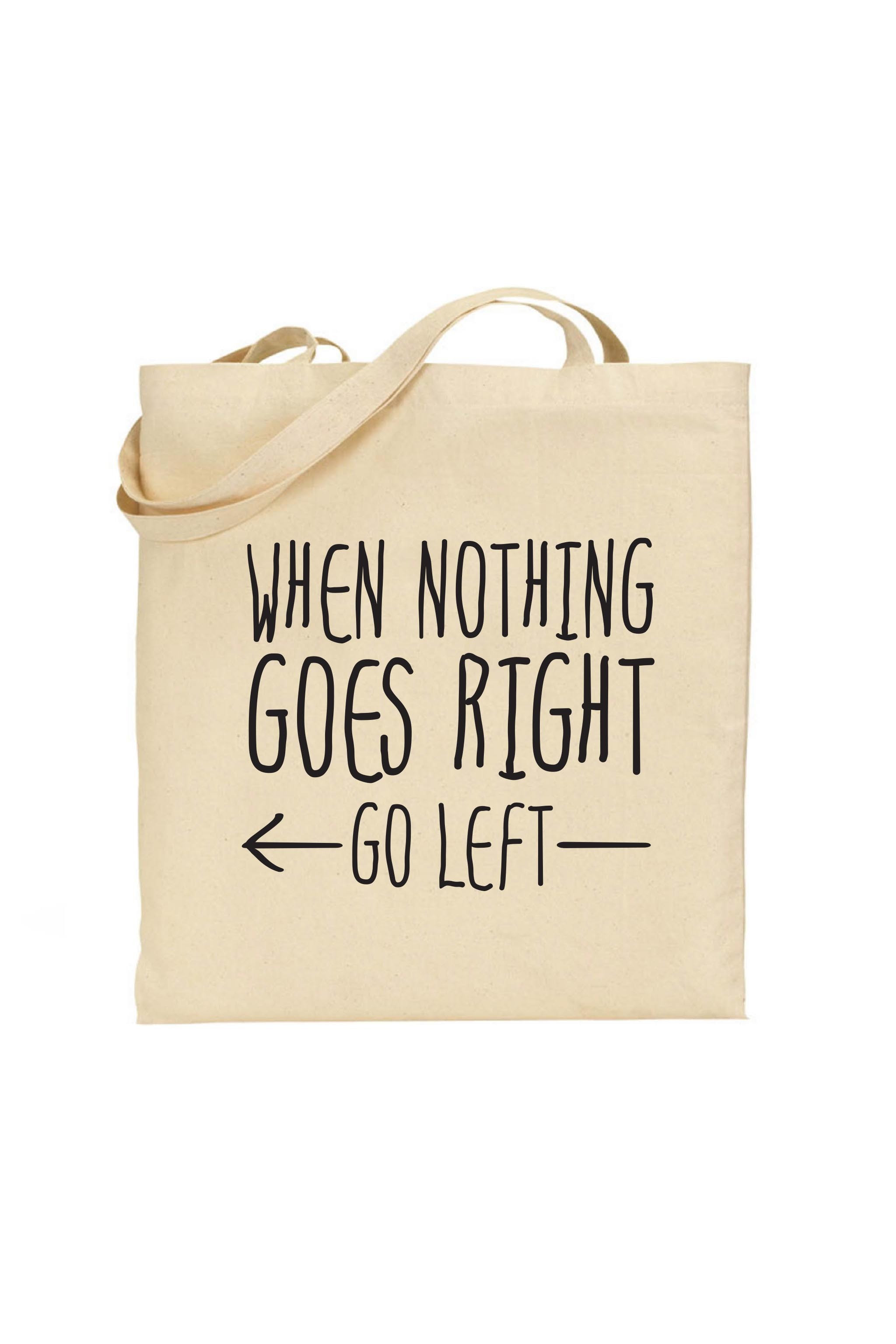 Tote Bag When Nothing Goes Right Go Left Quotes Popular Themes