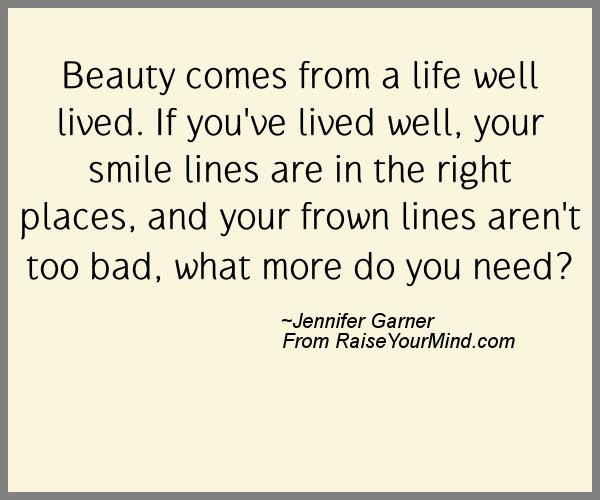 Happiness Quotes Beauty Comes From A Life Well Lived If Youve