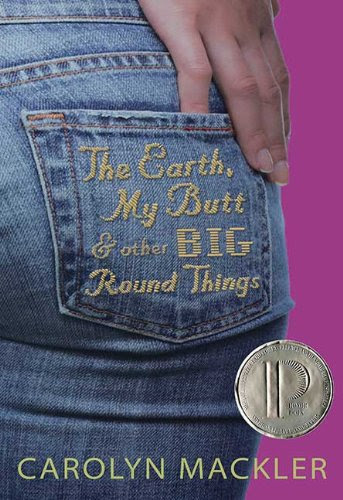 The Earth, My Butt, and Other Big Round Things by Carolyn Mackler