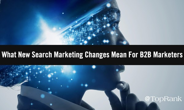 What 5 Recent Search Marketing Changes Mean For B2B Marketers