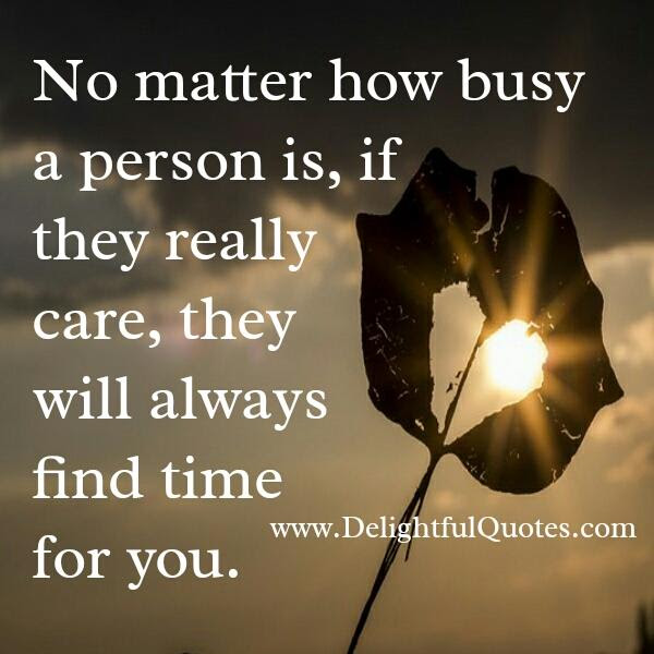 If Someone Really Care They Will Find Time For You Delightful Quotes
