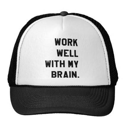 Work well with my brain trucker hat