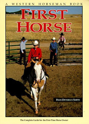 First Horse The Complete Guide For The FirstTime Horse Owner