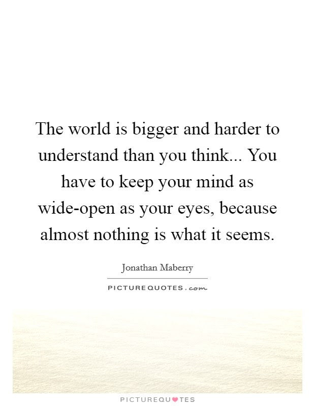 The World Is Bigger And Harder To Understand Than You Think