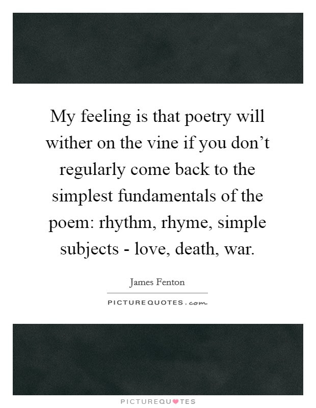My Feeling Is That Poetry Will Wither On The Vine If You Dont