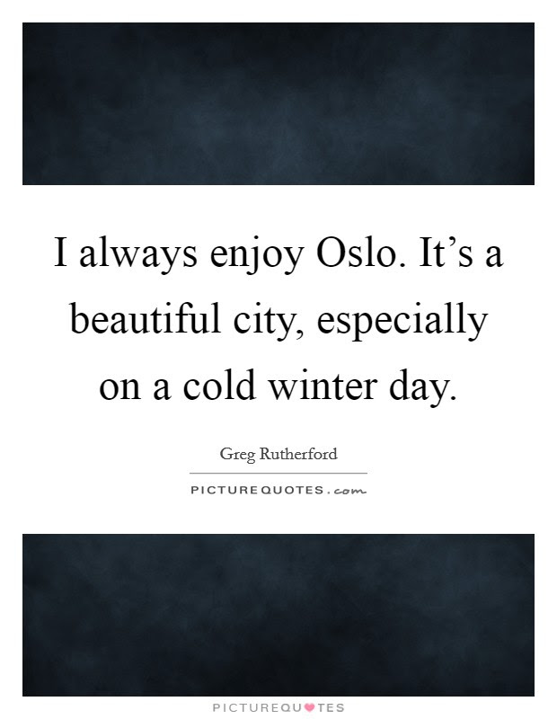 I Always Enjoy Oslo Its A Beautiful City Especially On A Cold