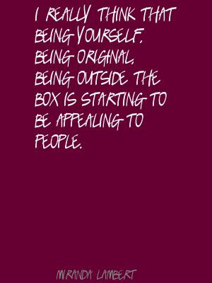 I Really Think That Being Yourself Being Original Being Outside