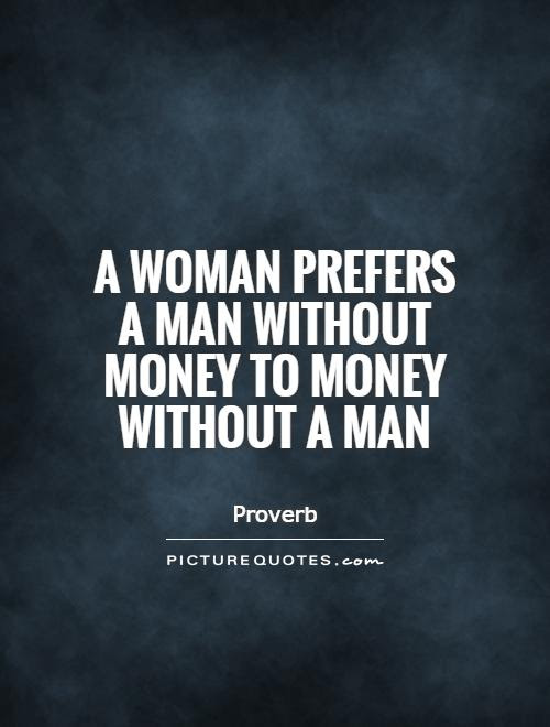 A Woman Prefers A Man Without Money To Money Without A Man Picture
