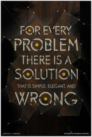 For Every Problem There Is A Solution That Is Simple Elegant And