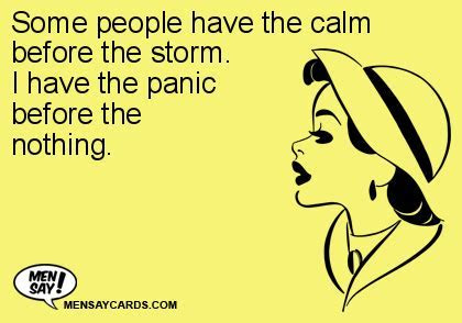 Some People Have The Calm Before The Storm. I eCard
