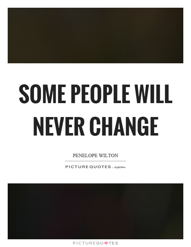 Some People Will Never Change Picture Quotes