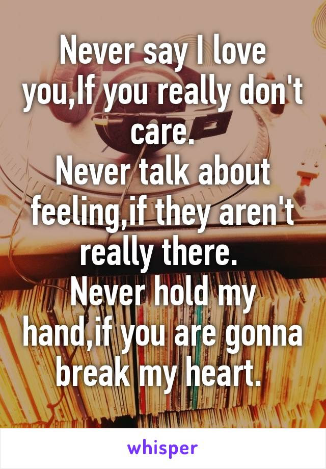 Never Say I Love Youif You Really Dont Care Never Talk About