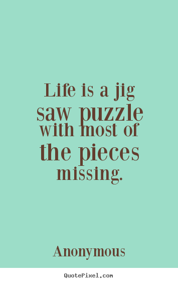 Create Your Own Picture Quotes About Life Life Is A Jig Saw Puzzle