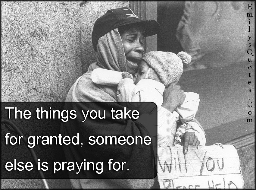 Quotes About Taking Granted Of Things 36 Quotes