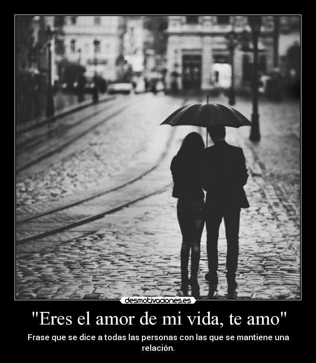 Eres El Amor De Mi Vida Te Amo Desmotivaciones