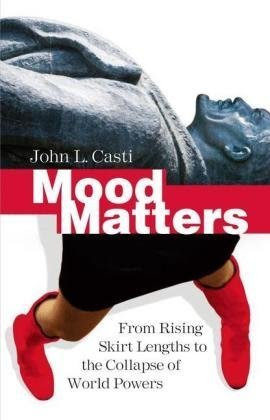 Review Of Casti John L Mood Matters From Rising Skirt Lengths To The Collapse Of World Powers
