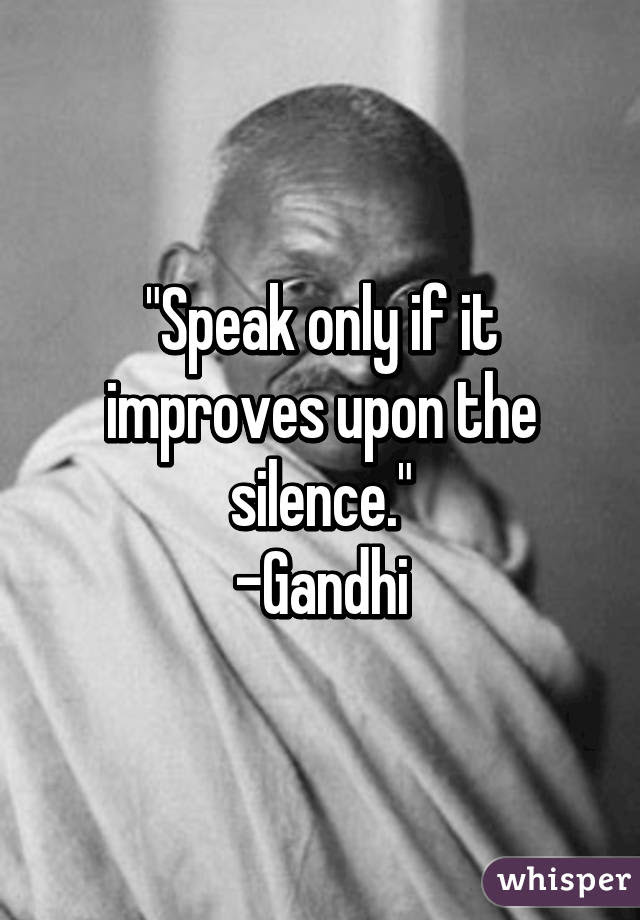 Speak Only If It Improves Upon The Silence Gandhi