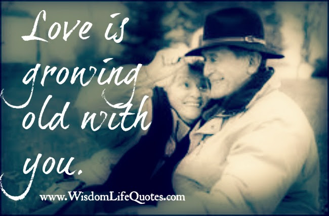 Love Is Growing Old With You Wisdom Life Quotes