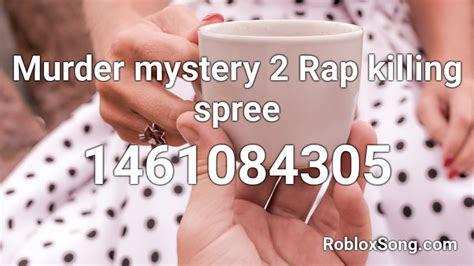 murder mystery  rap killing spree roblox id roblox