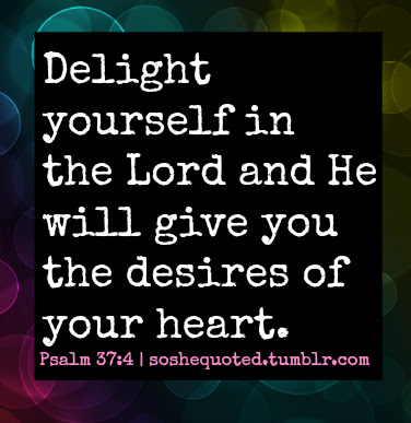 Delight Yourself In The Lord And He Will Give You The Desires Of