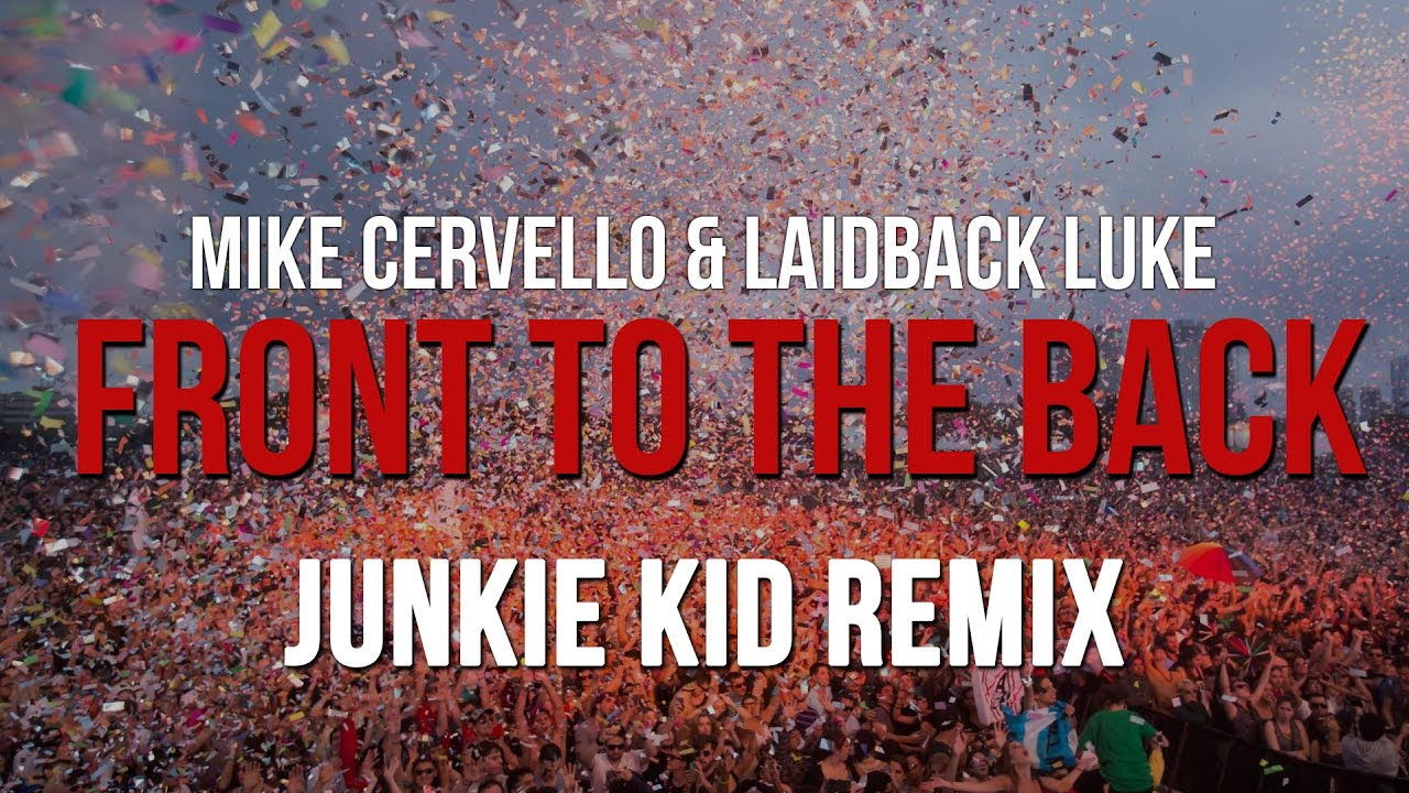 Mike Cervello & Laidback Luke - Front 2 The Back (Junkie Kid Remix)