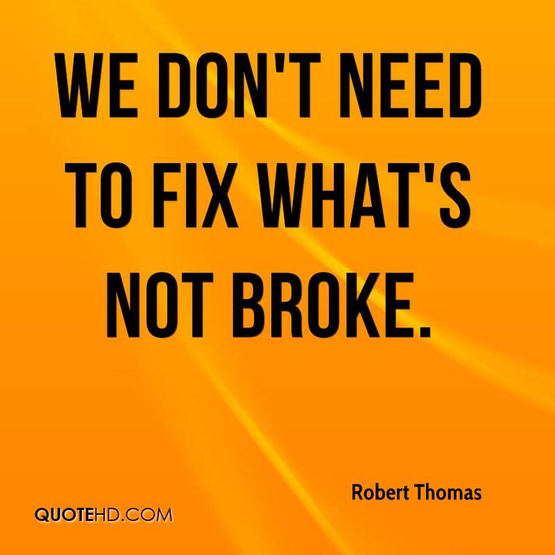 We don't need to fix what's not broke.