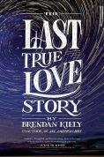 Title: The Last True Love Story, Author: Brendan Kiely