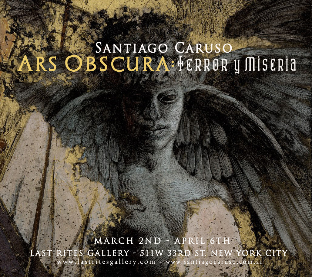 Santiago Caruso: ARS OBSCURA: Terror y Miseria  March 2nd - April 6th, 2013 at Last Rites Gallery / 511W. 33rd St, New York City :: (212)529.0666