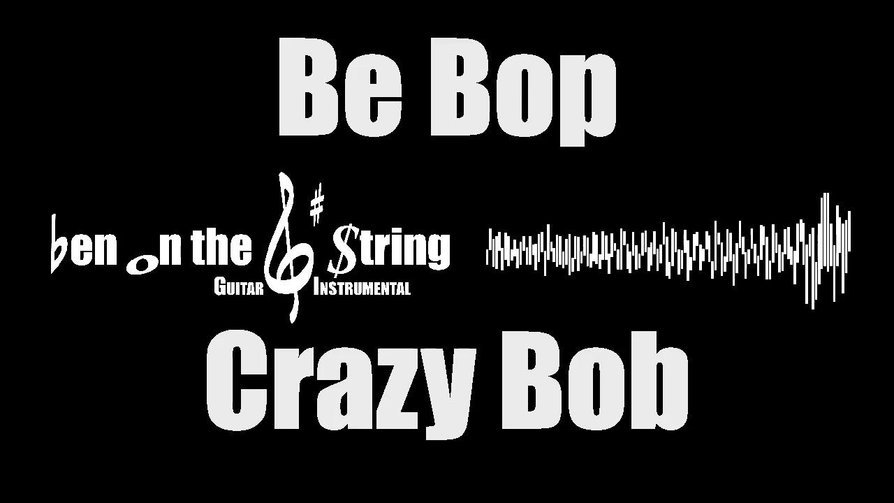 Be Bop Crazy Bob