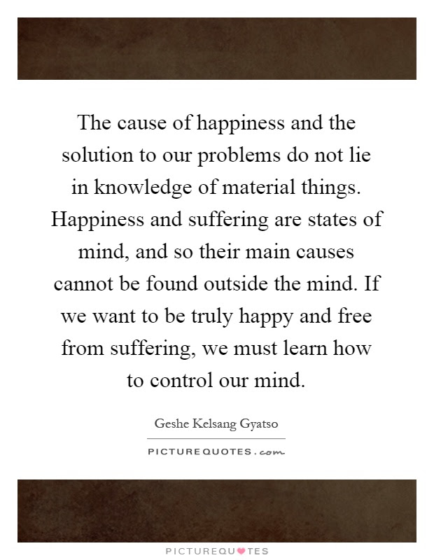 The Cause Of Happiness And The Solution To Our Problems Do Not