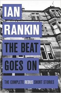 The Beat Goes On: the complete Rebus short stories - Ian Rankin