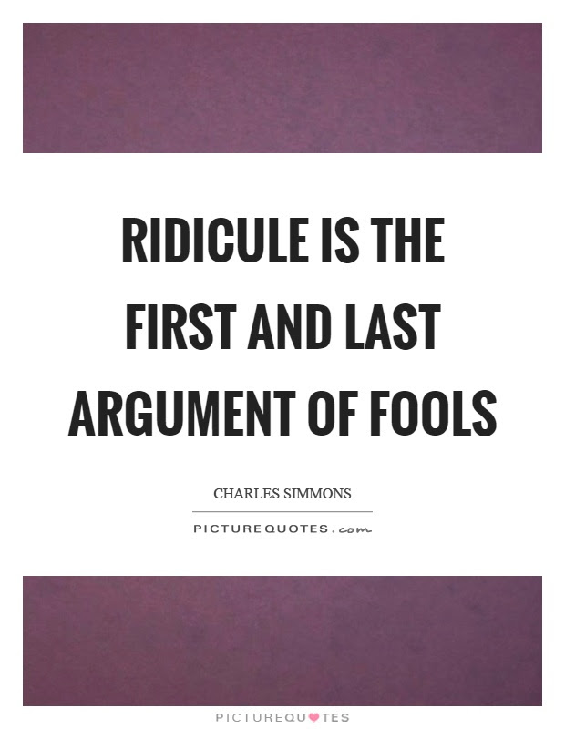 Ridicule Is The First And Last Argument Of Fools Picture Quotes
