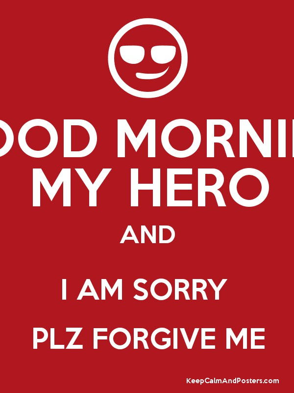Good Morning My Hero And I Am Sorry Plz Forgive Me Keep Calm And