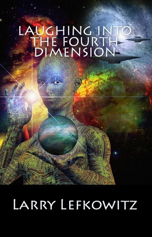 Laughing into the Fourth Dimension by Larry Lefkowitz