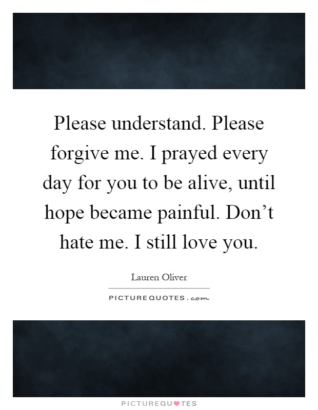 Please Understand Please Forgive Me I Prayed Every Day For You