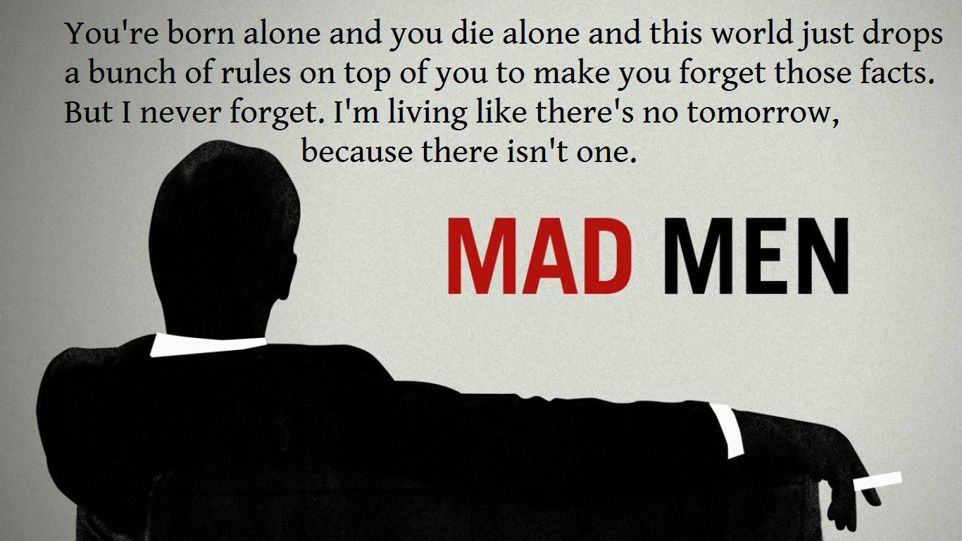 Youre Born Alone And You Die Alone Don Draper 1366x768
