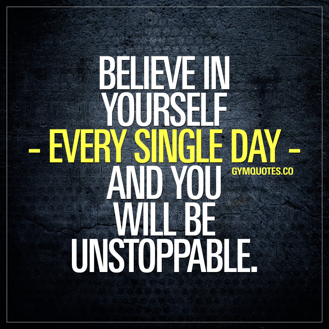 Gym Quotes Believe In Yourself Every Single Day And You Will Be