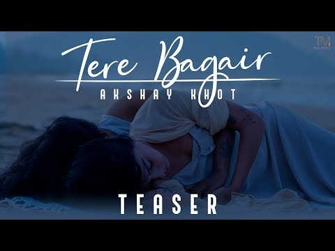 Tere Bagair   Akshay Khot   Official Teaser   TM Music