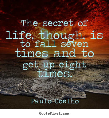 Paulo Coelho Picture Quotes The Secret Of Life Though Is To Fall