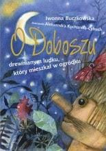 O Doboszu drewnianym ludku, który mieszkał w ogródku - Iwonna Buczkowska