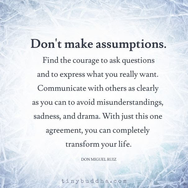 Dont Make Assumptions Find The Courage To Ask Questions And To