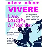 VIVERE: Live, Laugh, & Just Be by Alex Abaz